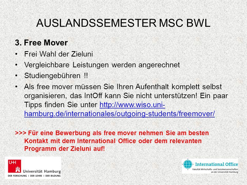 AUSLANDSSEMESTER MSC BWL 3. Free Mover Frei Wahl der Zieluni Vergleichbare Leistungen werden angerechnet Studiengebühren !! Als free mover müssen Sie