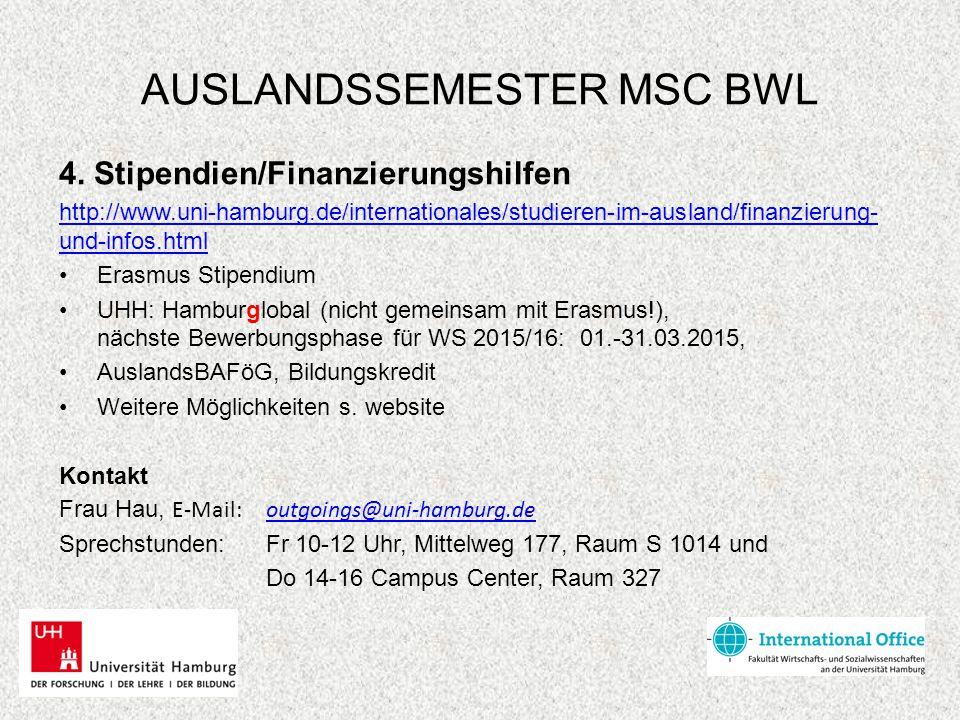 AUSLANDSSEMESTER MSC BWL 4. Stipendien/Finanzierungshilfen http://www.uni-hamburg.de/internationales/studieren-im-ausland/finanzierung- und-infos.html