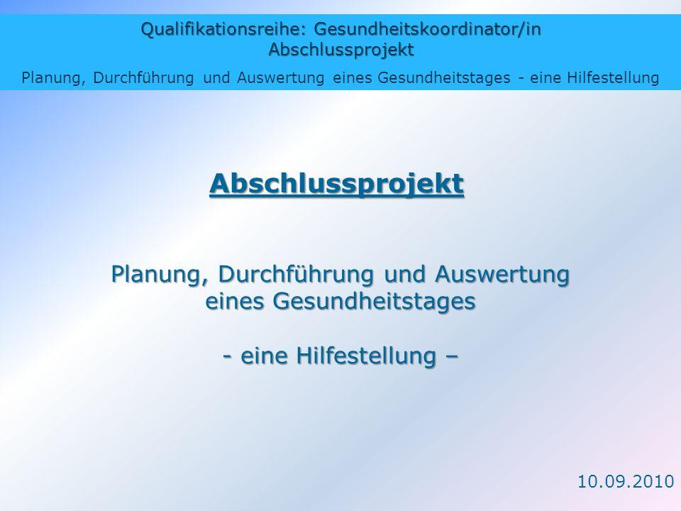 Qualifikationsreihe: Gesundheitskoordinator/in Abschlussprojekt Planung, Durchführung und Auswertung eines Gesundheitstages - eine Hilfestellung Absch