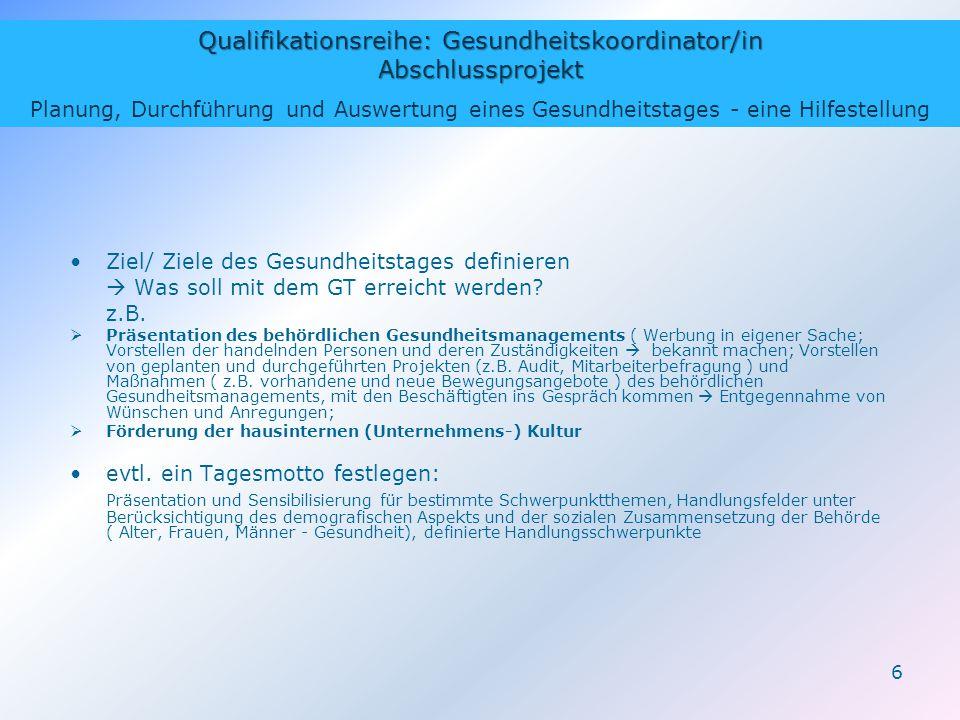 Qualifikationsreihe: Gesundheitskoordinator/in Abschlussprojekt Planung, Durchführung und Auswertung eines Gesundheitstages - eine Hilfestellung 6 Zie