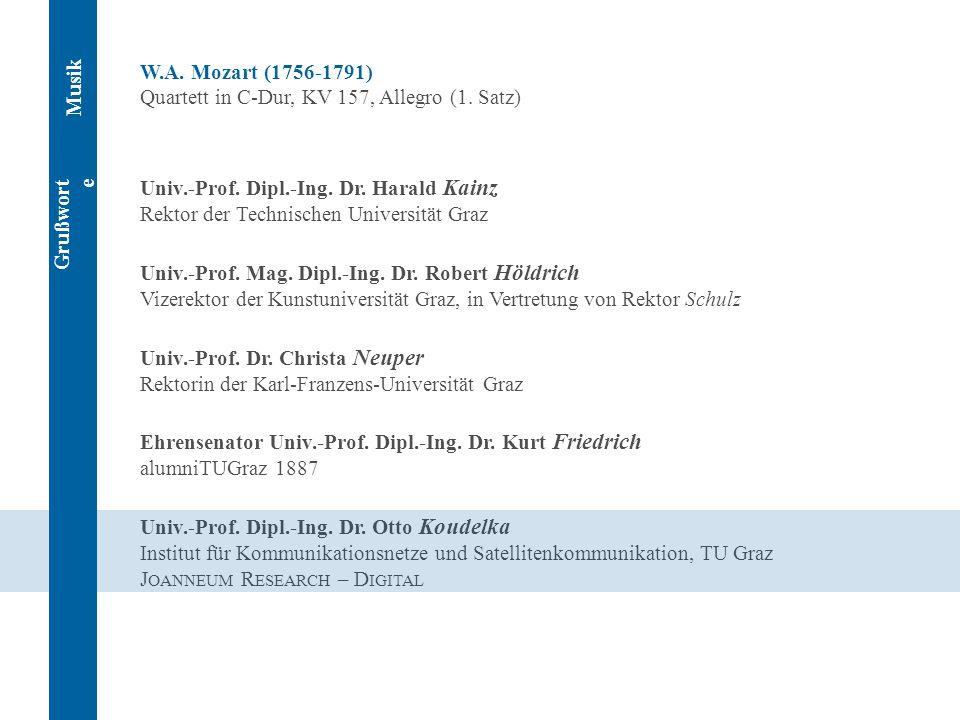 W.A. Mozart (1756-1791) Quartett in C-Dur, KV 157, Allegro (1. Satz) Univ.-Prof. Dipl.-Ing. Dr. Harald Kainz Rektor der Technischen Universität Graz U
