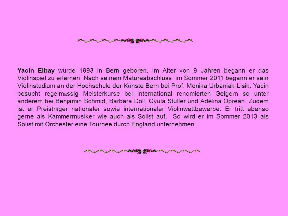 Yacin Elbay wurde 1993 in Bern geboren. Im Alter von 9 Jahren begann er das Violinspiel zu erlernen. Nach seinem Maturaabschluss im Sommer 2011 begann