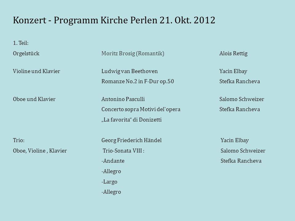 Konzert - Programm Kirche Perlen 21. Okt. 2012 1. Teil: OrgelstückMoritz Brosig (Romantik)Alois Rettig Violine und KlavierLudwig van BeethovenYacin El