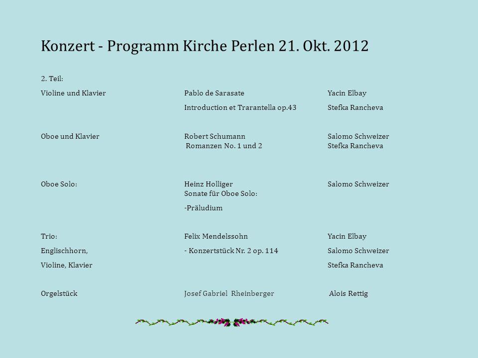 Konzert - Programm Kirche Perlen 21. Okt. 2012 2. Teil: Violine und Klavier Pablo de Sarasate Yacin Elbay Introduction et Trarantella op.43Stefka Ranc