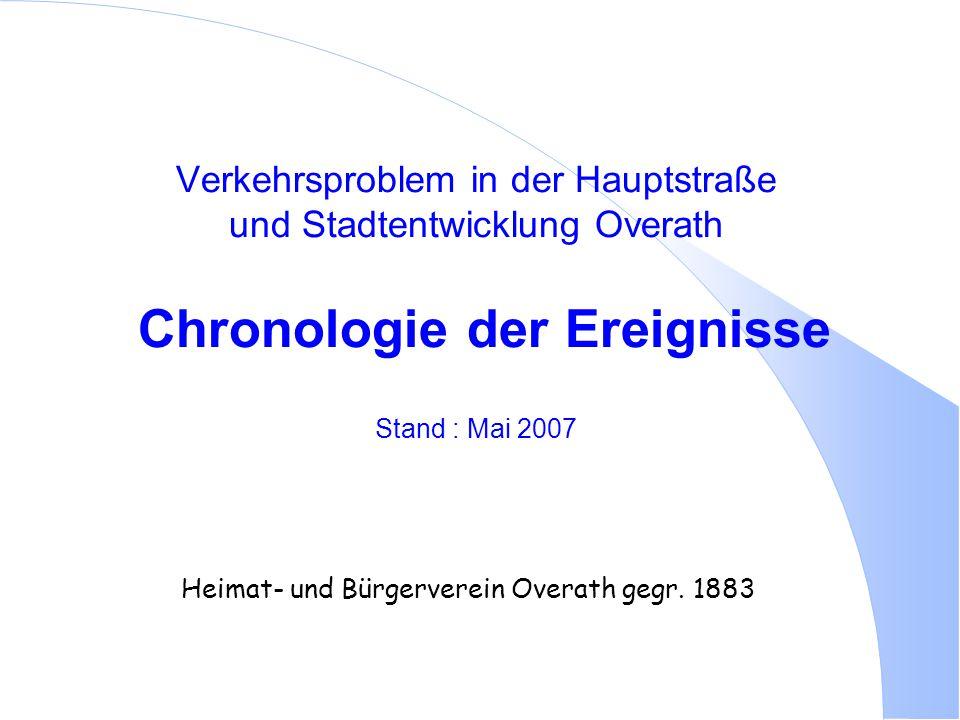 Verkehrsproblem in der Hauptstraße und Stadtentwicklung Overath Chronologie der Ereignisse Stand : Mai 2007 Heimat- und Bürgerverein Overath gegr. 188