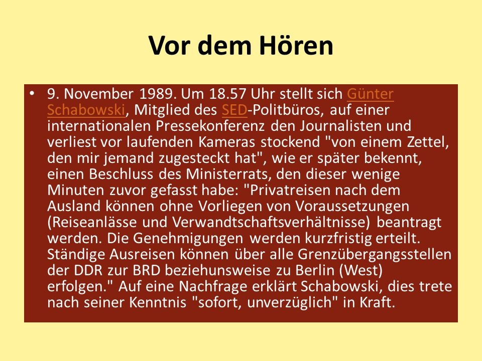 Vor dem Hören 9. November 1989. Um 18.57 Uhr stellt sich Günter Schabowski, Mitglied des SED-Politbüros, auf einer internationalen Pressekonferenz den