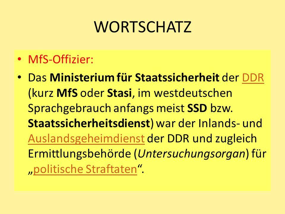 WORTSCHATZ MfS-Offizier: Das Ministerium für Staatssicherheit der DDR (kurz MfS oder Stasi, im westdeutschen Sprachgebrauch anfangs meist SSD bzw. Sta