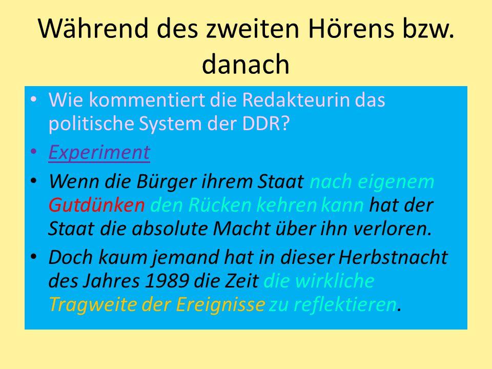 Während des zweiten Hörens bzw. danach Wie kommentiert die Redakteurin das politische System der DDR? Experiment Wenn die Bürger ihrem Staat nach eige