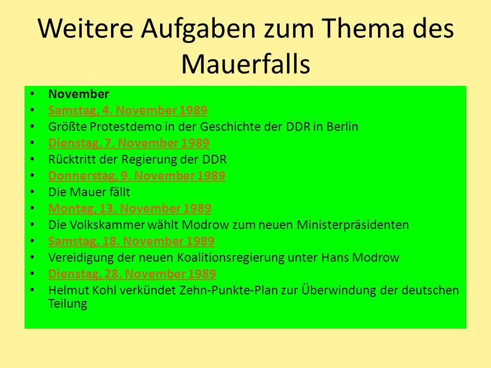 Weitere Aufgaben zum Thema des Mauerfalls November Samstag, 4. November 1989 Größte Protestdemo in der Geschichte der DDR in Berlin Dienstag, 7. Novem
