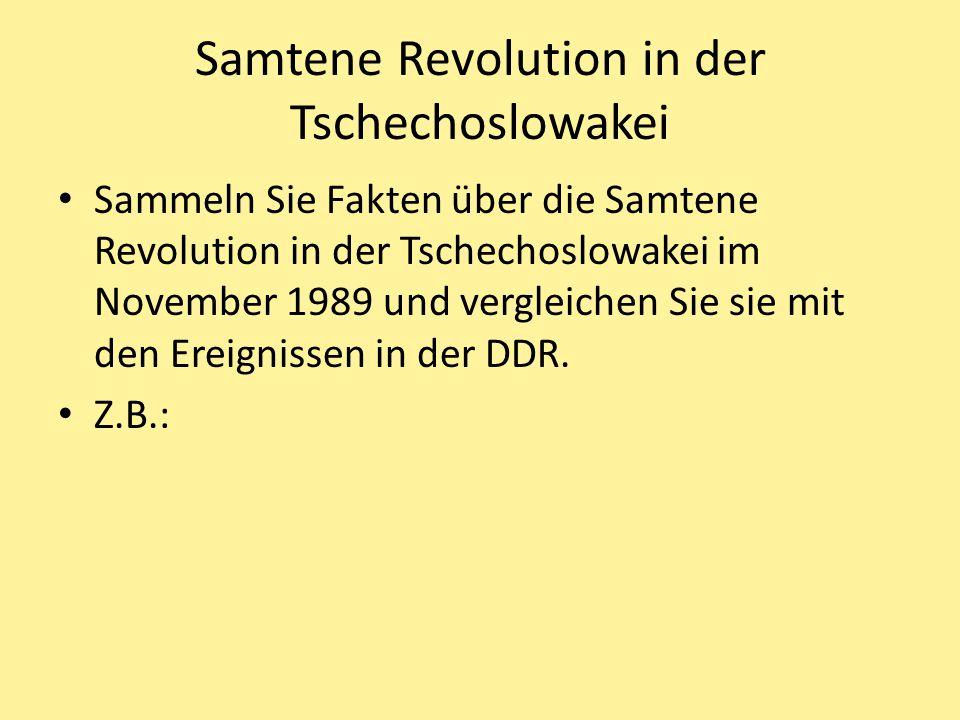 Samtene Revolution in der Tschechoslowakei Sammeln Sie Fakten über die Samtene Revolution in der Tschechoslowakei im November 1989 und vergleichen Sie sie mit den Ereignissen in der DDR.
