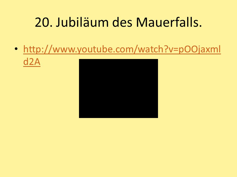 20. Jubiläum des Mauerfalls. http://www.youtube.com/watch?v=pOOjaxml d2A http://www.youtube.com/watch?v=pOOjaxml d2A