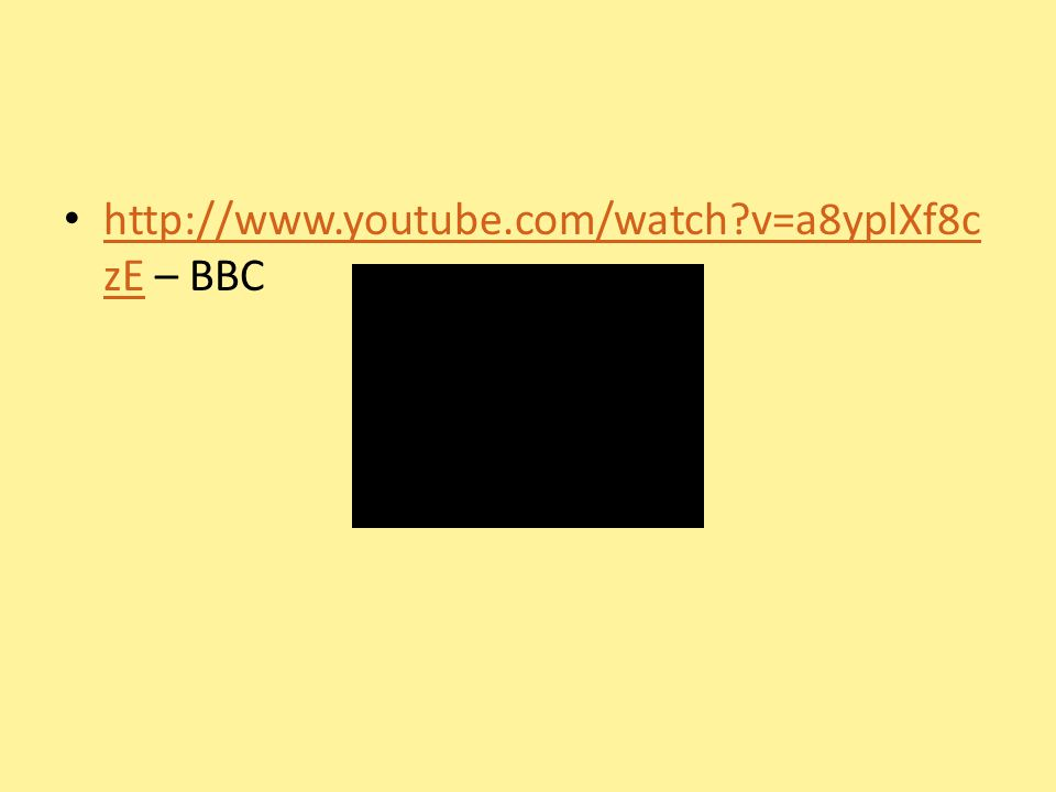 http://www.youtube.com/watch?v=a8yplXf8c zE – BBC http://www.youtube.com/watch?v=a8yplXf8c zE