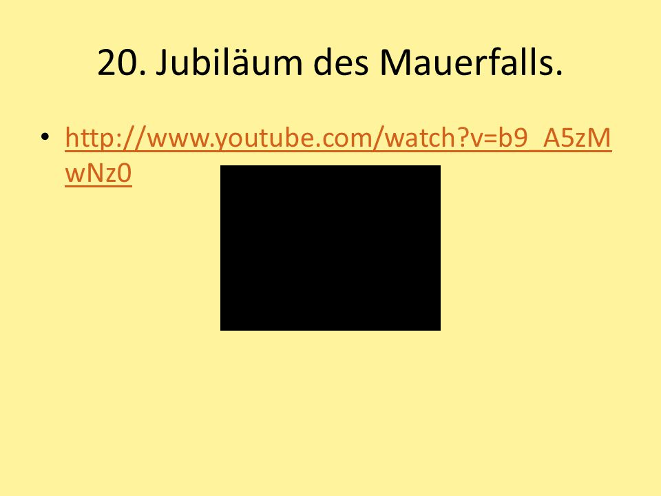 20. Jubiläum des Mauerfalls. http://www.youtube.com/watch?v=b9_A5zM wNz0 http://www.youtube.com/watch?v=b9_A5zM wNz0