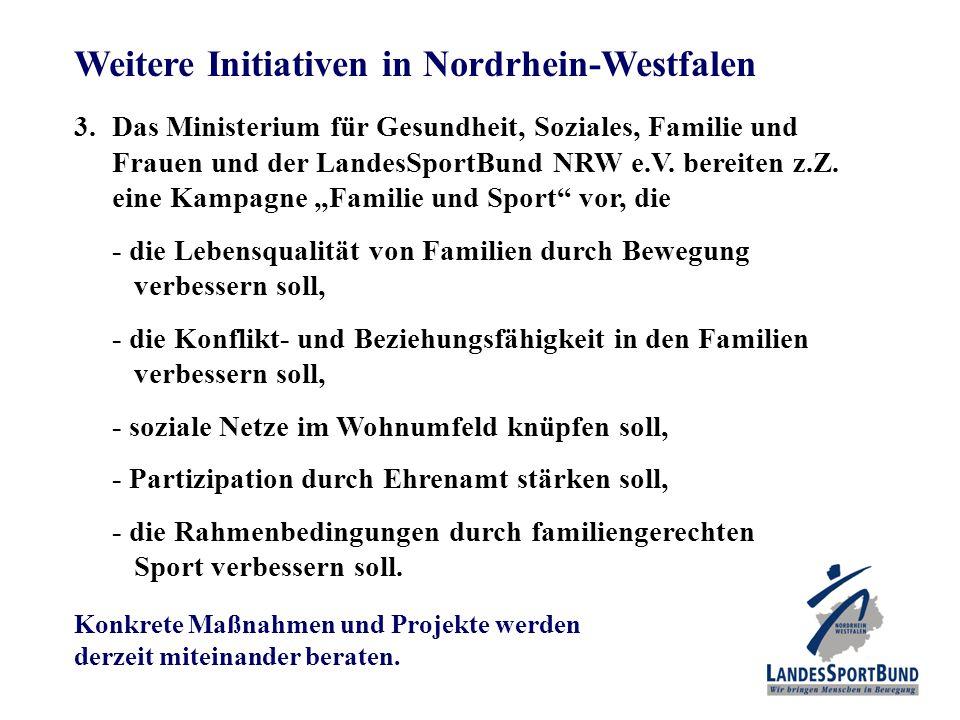 Weitere Initiativen in Nordrhein-Westfalen 3.Das Ministerium für Gesundheit, Soziales, Familie und Frauen und der LandesSportBund NRW e.V. bereiten z.