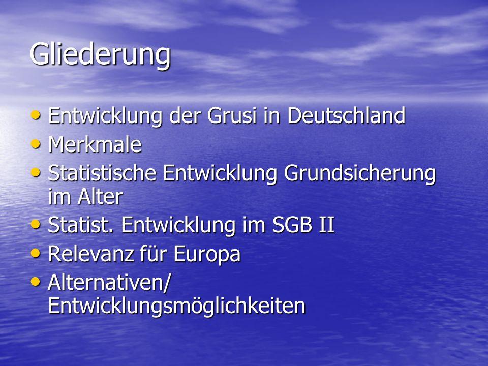Gliederung Entwicklung der Grusi in Deutschland Entwicklung der Grusi in Deutschland Merkmale Merkmale Statistische Entwicklung Grundsicherung im Alter Statistische Entwicklung Grundsicherung im Alter Statist.