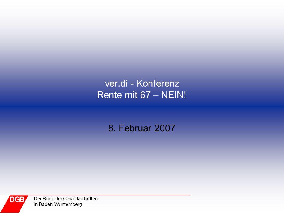 Der Bund der Gewerkschaften in Baden-Württemberg ver.di - Konferenz Rente mit 67 – NEIN! 8. Februar 2007