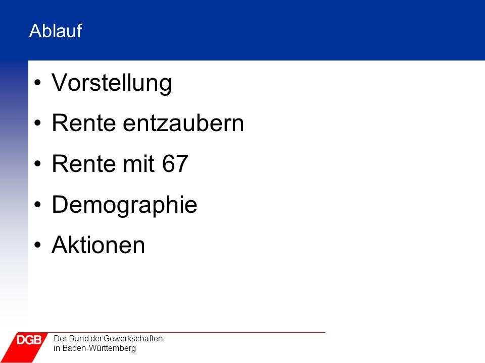 Der Bund der Gewerkschaften in Baden-Württemberg Ablauf Vorstellung Rente entzaubern Rente mit 67 Demographie Aktionen