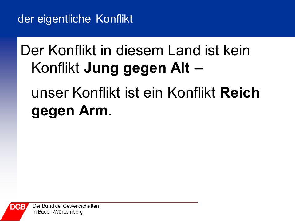 Der Bund der Gewerkschaften in Baden-Württemberg der eigentliche Konflikt Der Konflikt in diesem Land ist kein Konflikt Jung gegen Alt – unser Konflik