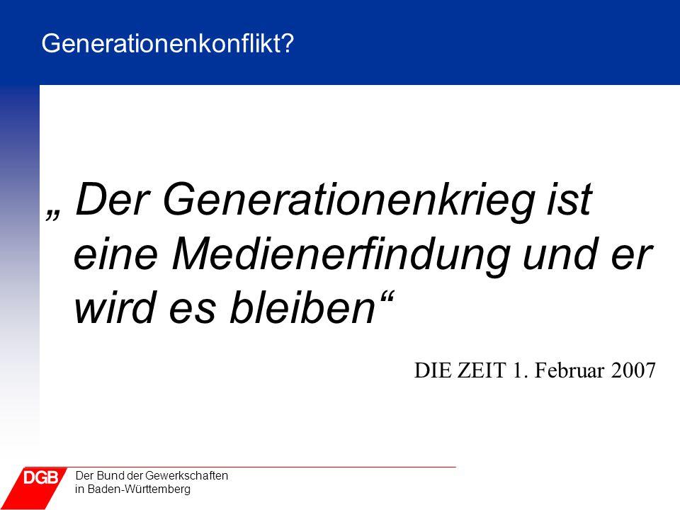 """Der Bund der Gewerkschaften in Baden-Württemberg Generationenkonflikt? """" Der Generationenkrieg ist eine Medienerfindung und er wird es bleiben"""" DIE ZE"""