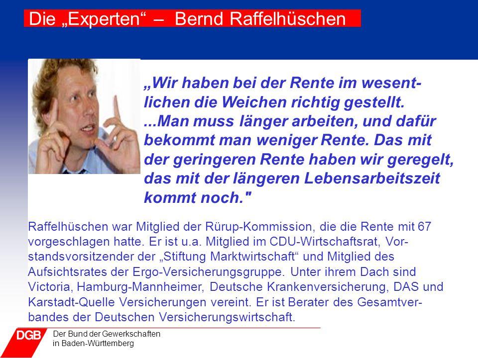 """Der Bund der Gewerkschaften in Baden-Württemberg Die """"Experten"""" – Bernd Raffelhüschen """"Wir haben bei der Rente im wesent- lichen die Weichen richtig g"""