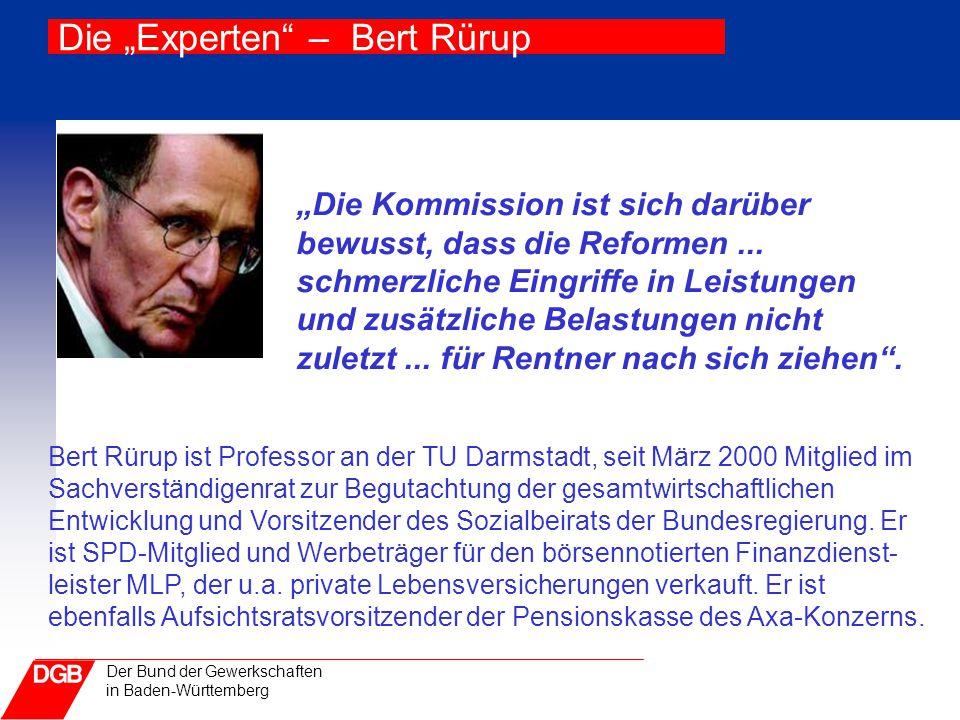 """Der Bund der Gewerkschaften in Baden-Württemberg Die """"Experten"""" – Bert Rürup Bert Rürup ist Professor an der TU Darmstadt, seit März 2000 Mitglied im"""