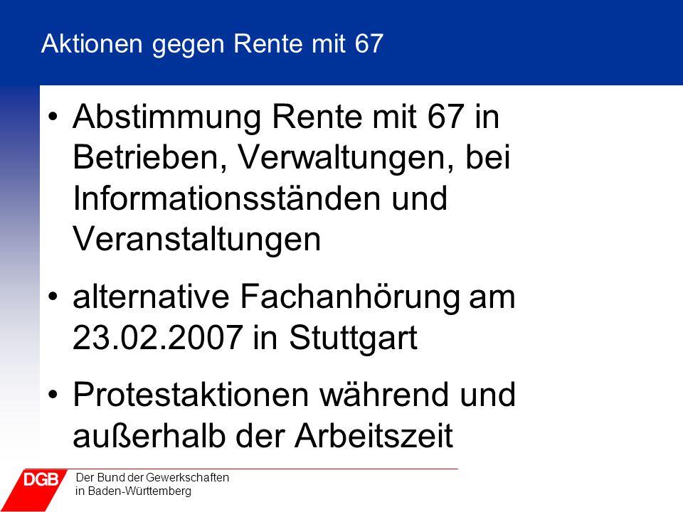 Der Bund der Gewerkschaften in Baden-Württemberg Aktionen gegen Rente mit 67 Abstimmung Rente mit 67 in Betrieben, Verwaltungen, bei Informationsständ