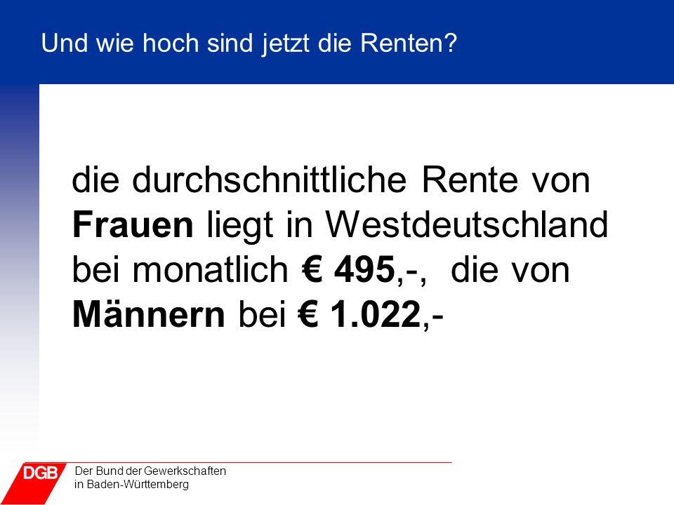 Der Bund der Gewerkschaften in Baden-Württemberg Und wie hoch sind jetzt die Renten? die durchschnittliche Rente von Frauen liegt in Westdeutschland b