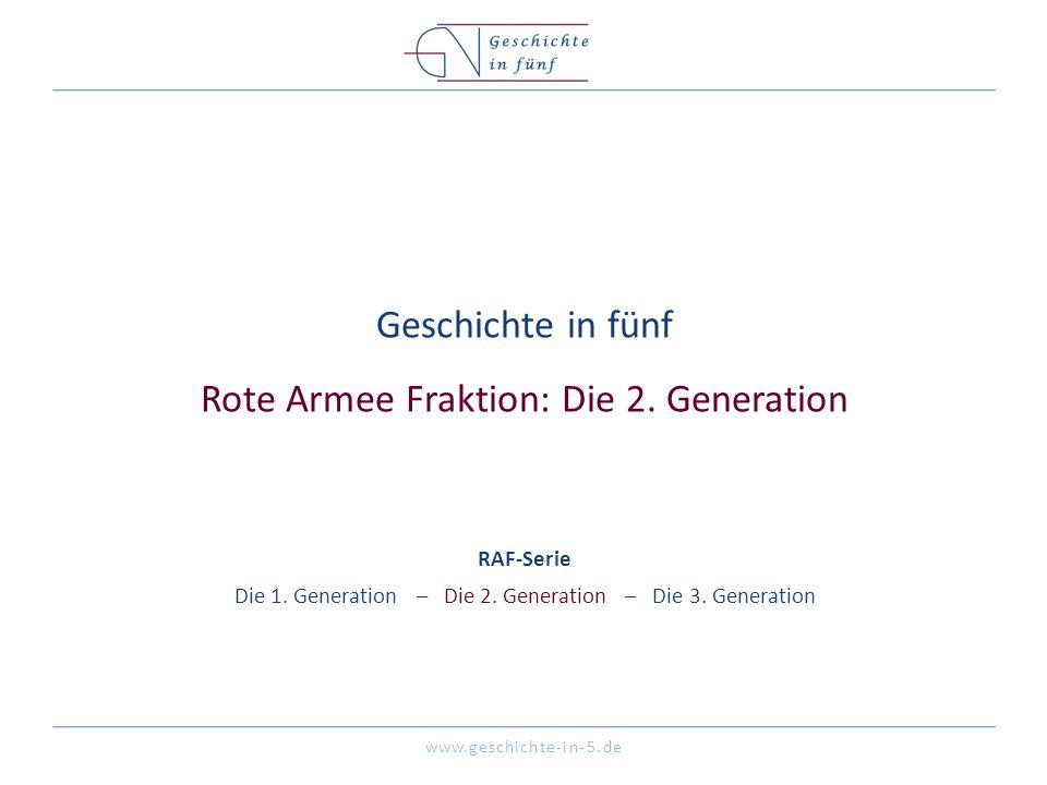 www.geschichte-in-5.de Geschichte in fünf Rote Armee Fraktion: Die 2. Generation RAF-Serie Die 1. Generation – Die 2. Generation – Die 3. Generation
