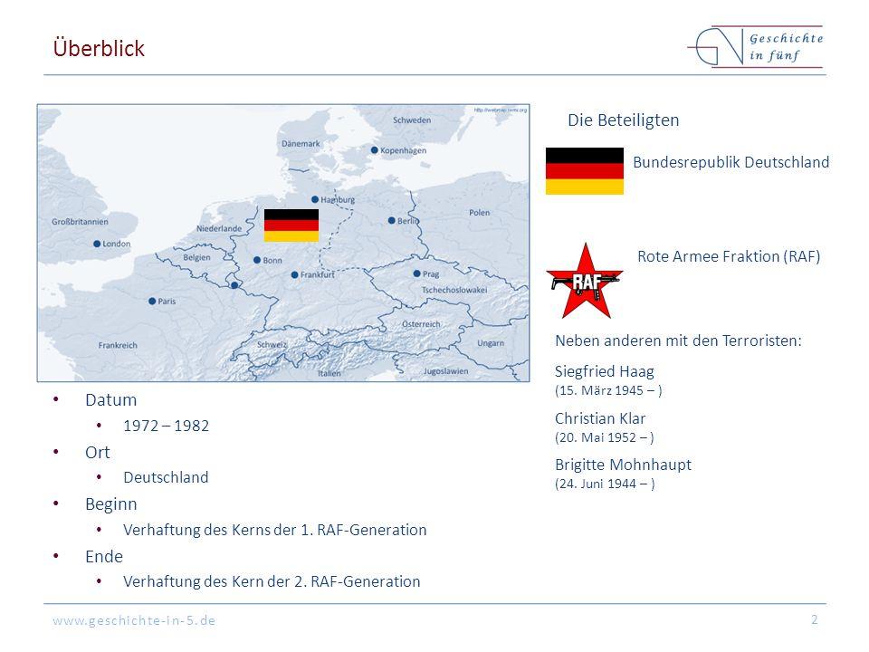 www.geschichte-in-5.de Überblick Datum 1972 – 1982 Ort Deutschland Beginn Verhaftung des Kerns der 1. RAF-Generation Ende Verhaftung des Kern der 2. R