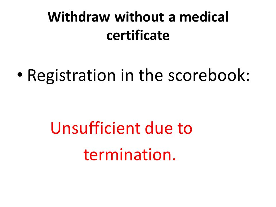Withdraw without a medical certificate Registration in the scorebook: Unsufficient due to termination.