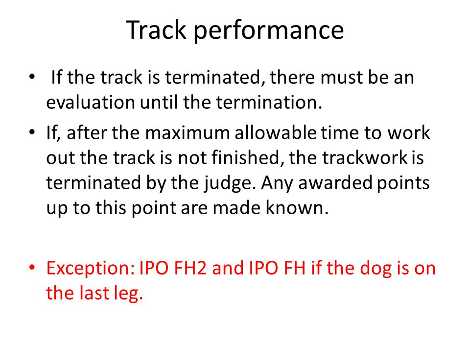Track performance If the track is terminated, there must be an evaluation until the termination.