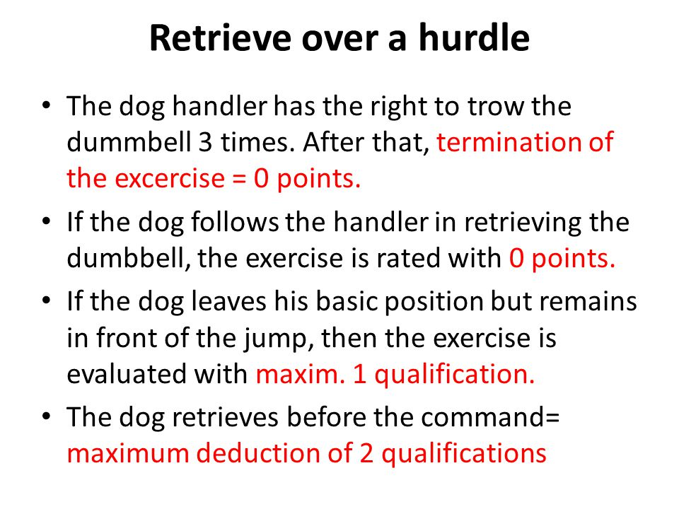 Retrieve over a hurdle The dog handler has the right to trow the dummbell 3 times.