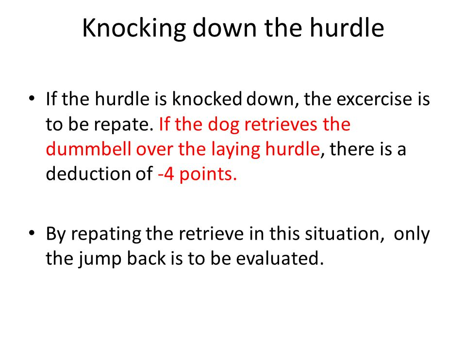 Knocking down the hurdle If the hurdle is knocked down, the excercise is to be repate.