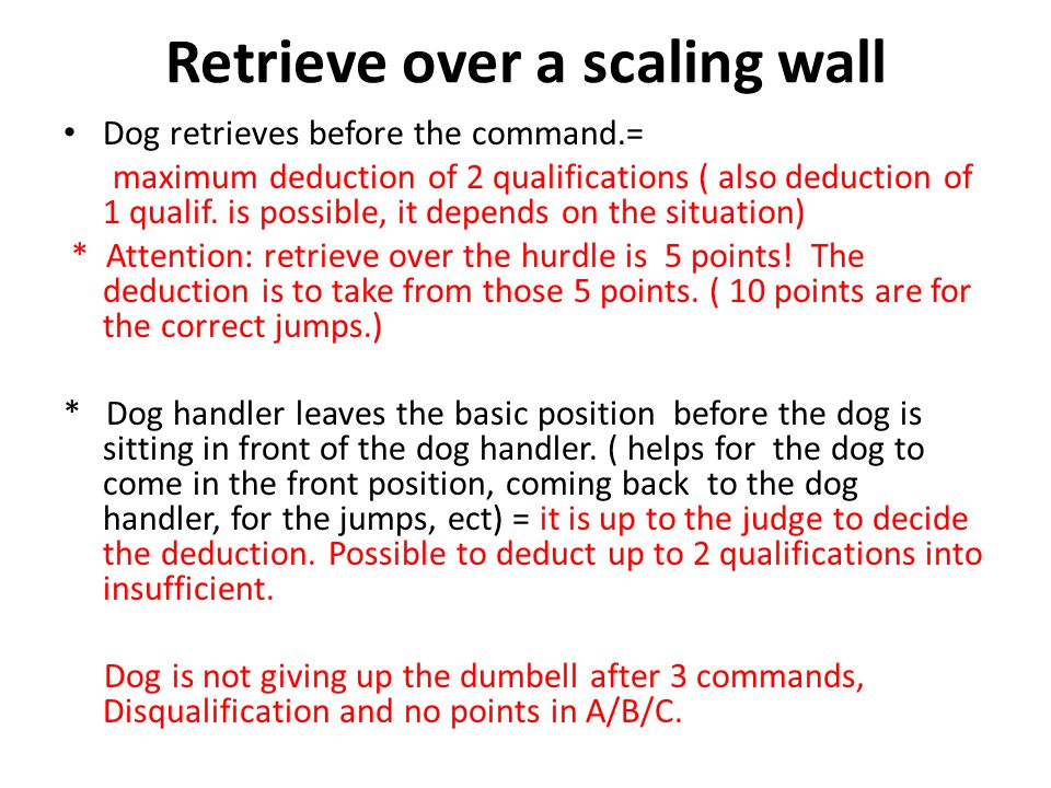 Retrieve over a scaling wall Dog retrieves before the command.= maximum deduction of 2 qualifications ( also deduction of 1 qualif.