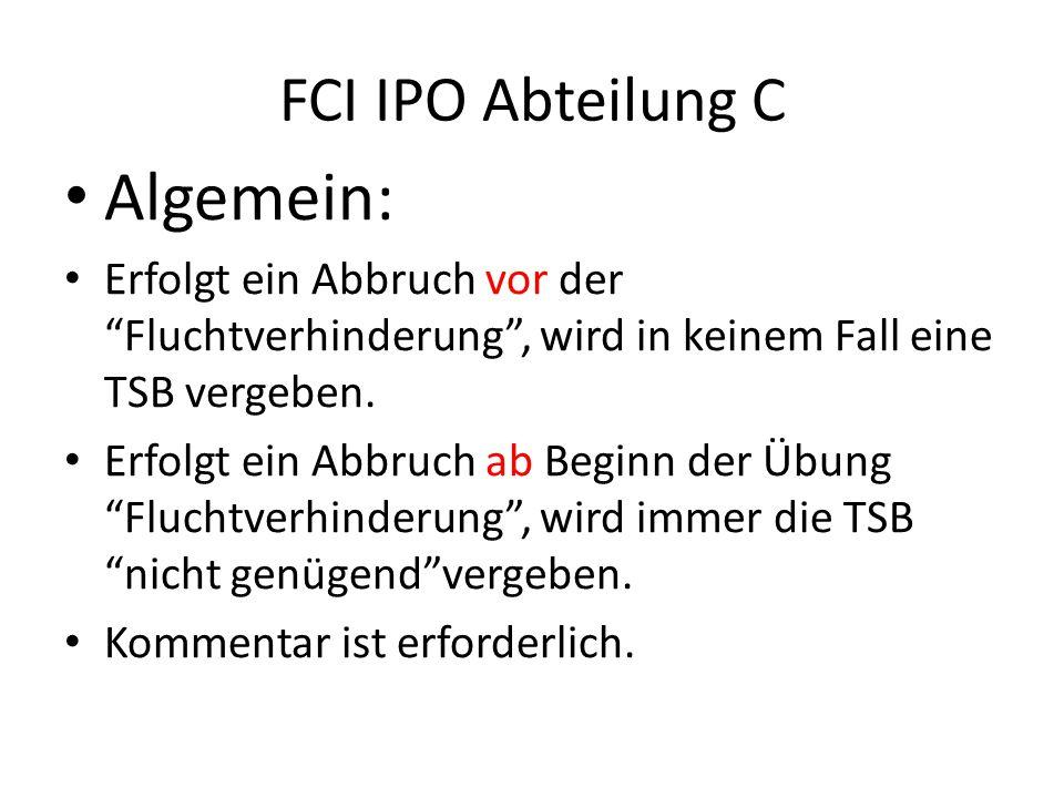 FCI IPO Abteilung C Algemein: Erfolgt ein Abbruch vor der Fluchtverhinderung , wird in keinem Fall eine TSB vergeben.