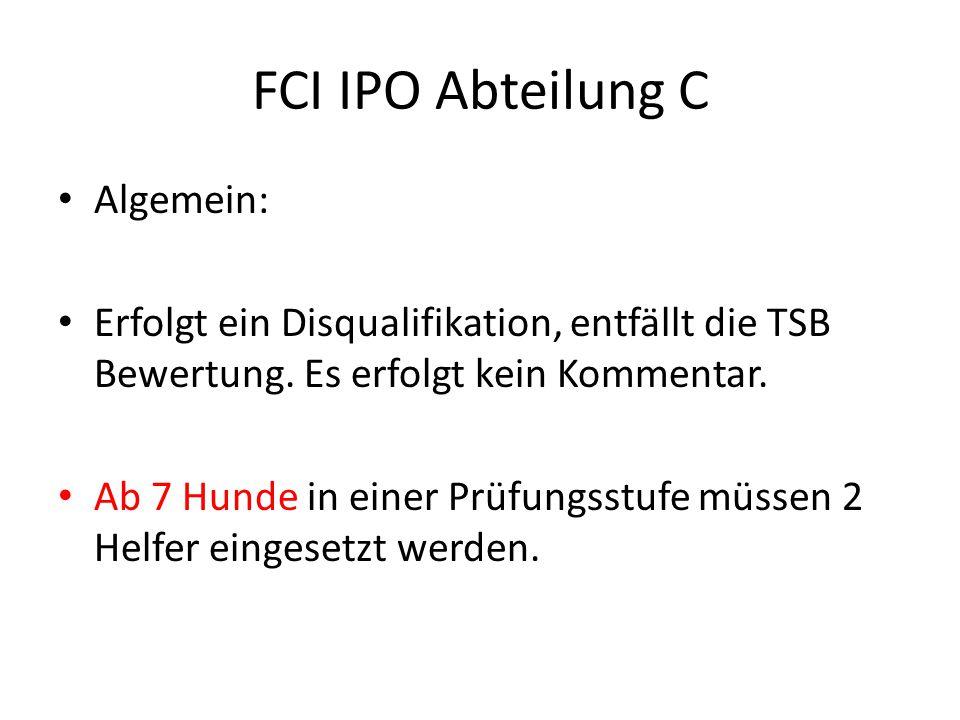 FCI IPO Abteilung C Algemein: Erfolgt ein Disqualifikation, entfällt die TSB Bewertung.