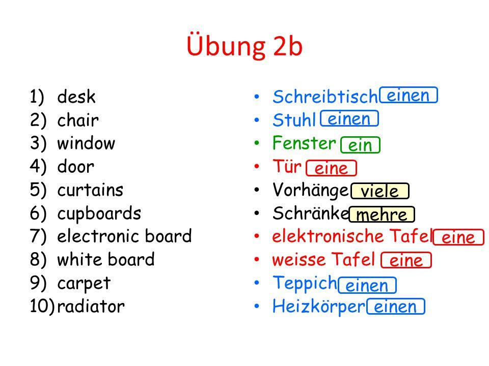 Übung 2b 1)desk 2)chair 3)window 4)door 5)curtains 6)cupboards 7)electronic board 8)white board 9)carpet 10)radiator Schreibtisch Stuhl Fenster Tür Vo