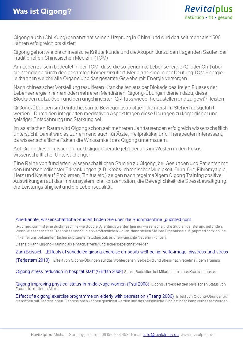 Was ist Qigong? Revitalplus Michael Sbresny, Telefon: 06196 888 492, Email: info@revitalplus.de, www.revitalplus.deinfo@revitalplus.de Qigong auch (Ch
