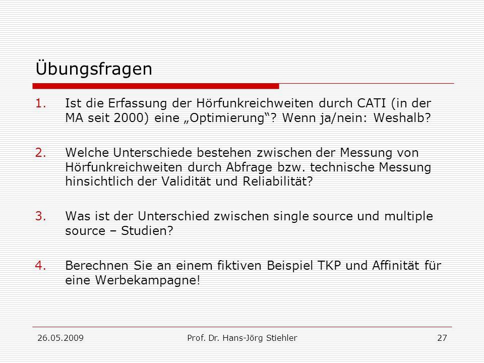 """26.05.2009Prof. Dr. Hans-Jörg Stiehler27 Übungsfragen 1.Ist die Erfassung der Hörfunkreichweiten durch CATI (in der MA seit 2000) eine """"Optimierung""""?"""