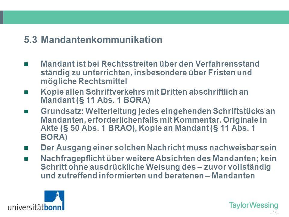 - 31 - 5.3Mandantenkommunikation Mandant ist bei Rechtsstreiten über den Verfahrensstand ständig zu unterrichten, insbesondere über Fristen und möglic
