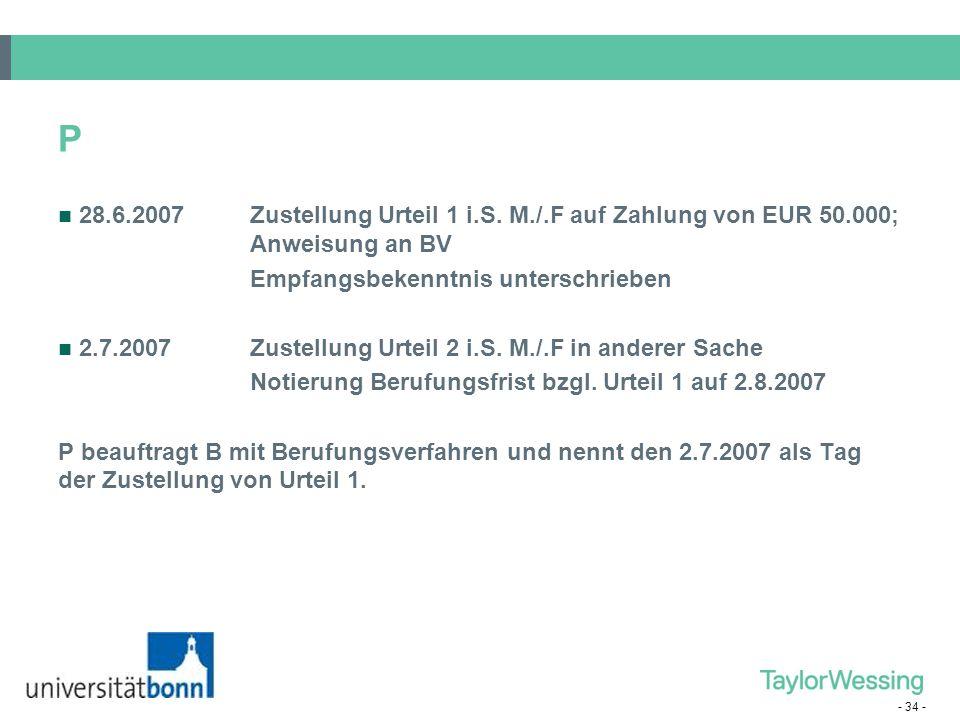 - 34 - P 28.6.2007Zustellung Urteil 1 i.S. M./.F auf Zahlung von EUR 50.000; Anweisung an BV Empfangsbekenntnis unterschrieben 2.7.2007Zustellung Urte