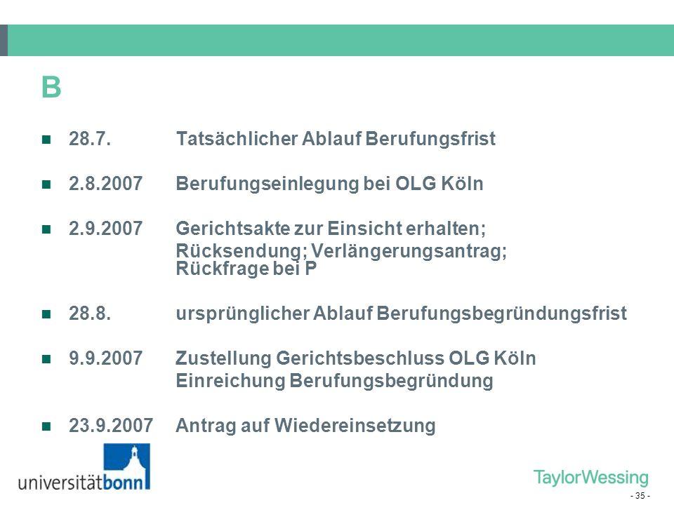- 35 - B 28.7.Tatsächlicher Ablauf Berufungsfrist 2.8.2007 Berufungseinlegung bei OLG Köln 2.9.2007Gerichtsakte zur Einsicht erhalten; Rücksendung; Ve