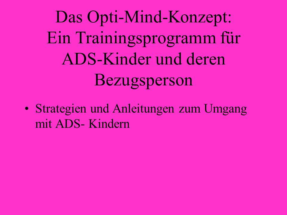 Das Opti-Mind-Konzept: Ein Trainingsprogramm für ADS-Kinder und deren Bezugsperson Strategien und Anleitungen zum Umgang mit ADS- Kindern