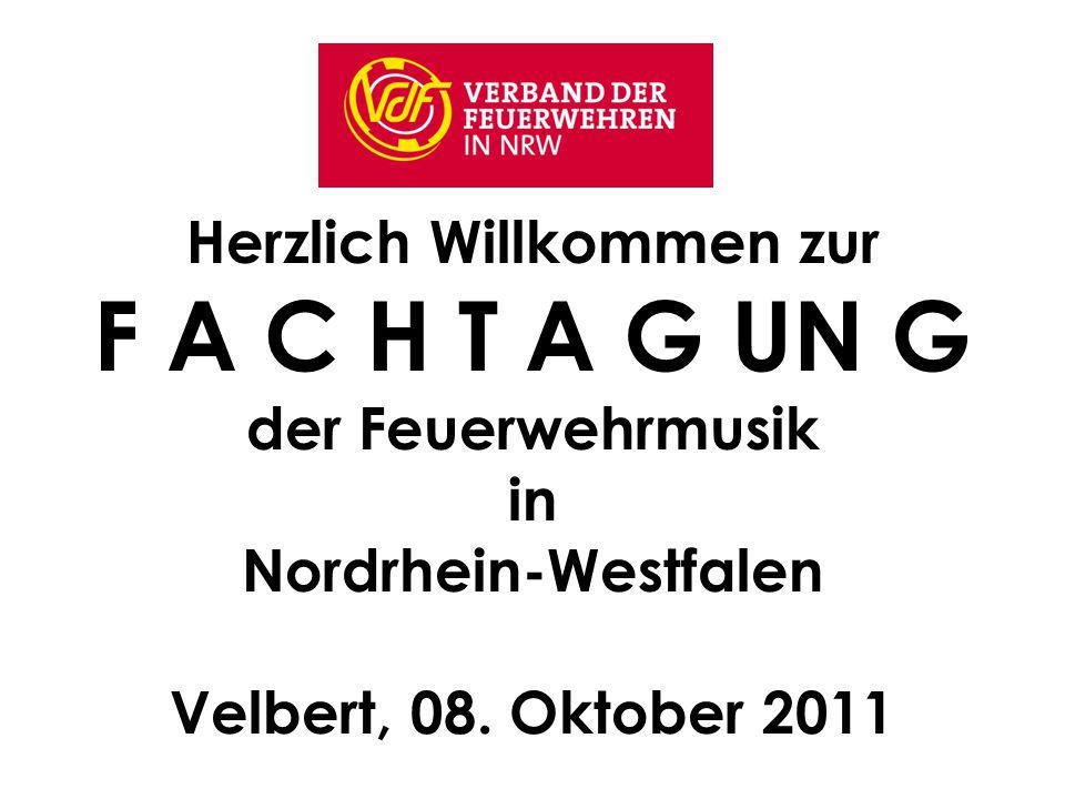 Herzlich Willkommen zur F A C H T A G UN G der Feuerwehrmusik in Nordrhein-Westfalen Velbert, 08. Oktober 2011