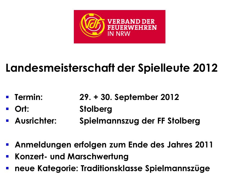 Landesmeisterschaft der Spielleute 2012  Termin: 29. + 30. September 2012  Ort:Stolberg  Ausrichter: Spielmannszug der FF Stolberg  Anmeldungen er