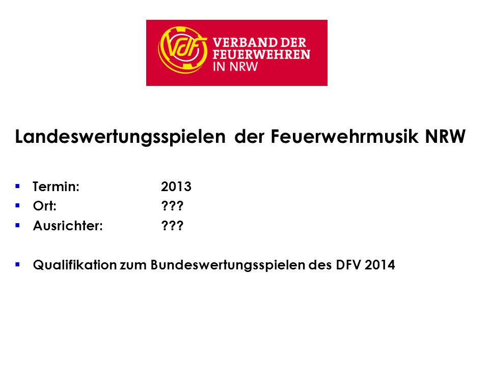 Landeswertungsspielen der Feuerwehrmusik NRW  Termin: 2013  Ort:??.
