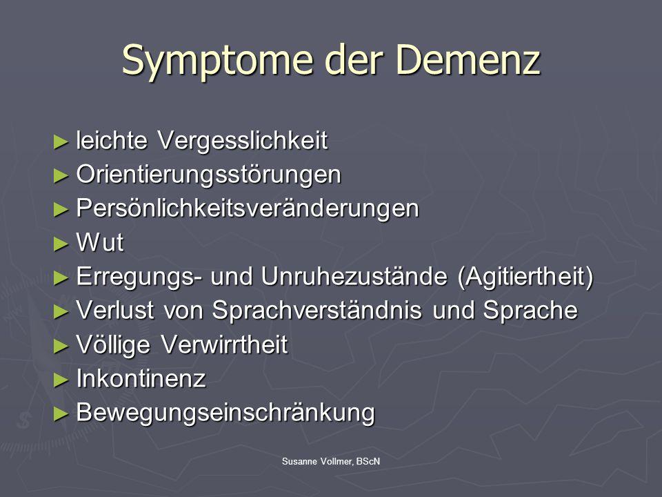 Symptome der Demenz ► leichte Vergesslichkeit ► Orientierungsstörungen ► Persönlichkeitsveränderungen ► Wut ► Erregungs- und Unruhezustände (Agitierth
