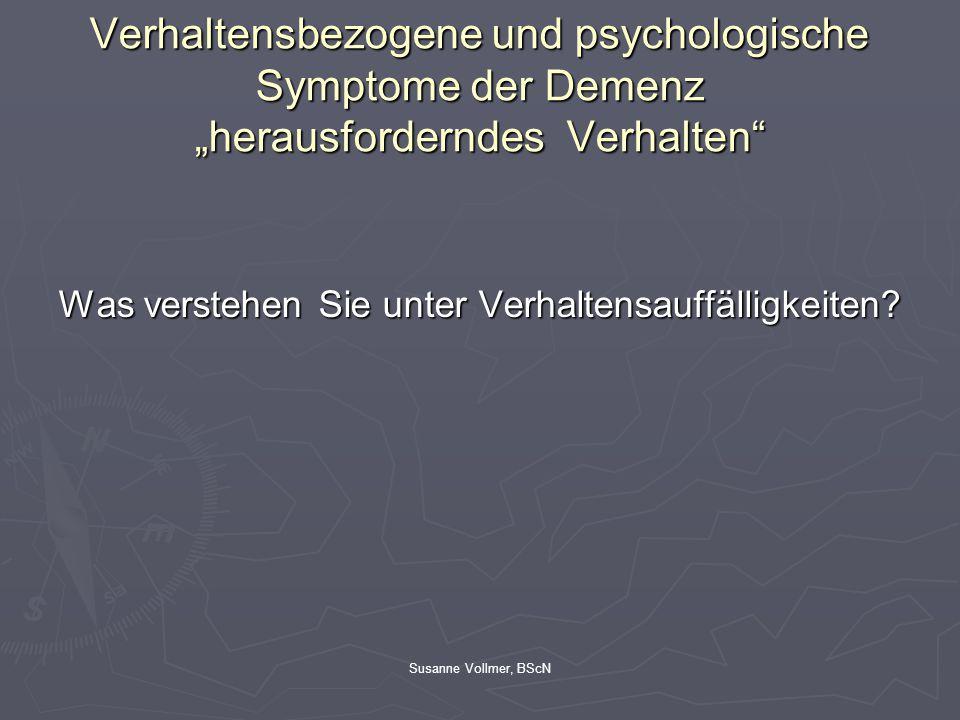"""Verhaltensbezogene und psychologische Symptome der Demenz """"herausforderndes Verhalten"""" Was verstehen Sie unter Verhaltensauffälligkeiten?"""