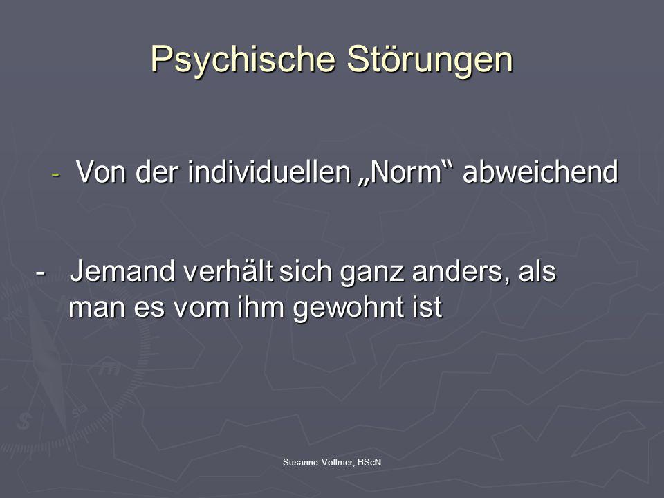 Susanne Vollmer, BScN ► Angst- und Panikstörungen ► Zwangsstörungen ► Depressionen ► Schizophrenien ► Abhängigkeiten Unterteilung in 5 Krankheitsbilder