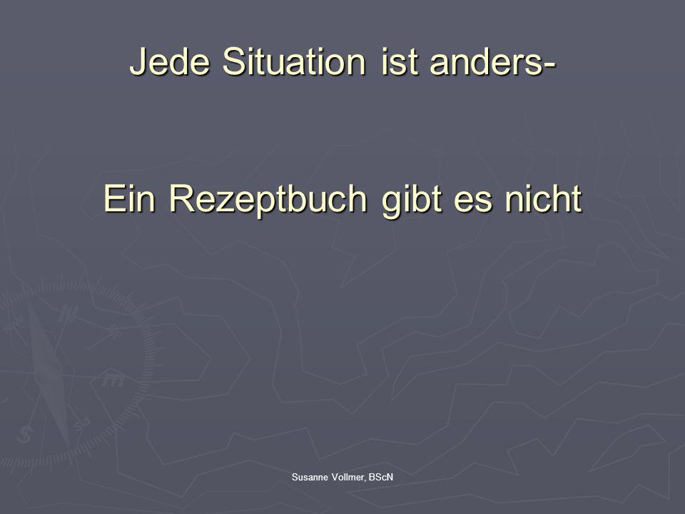 Susanne Vollmer, BScN Jede Situation ist anders- Ein Rezeptbuch gibt es nicht